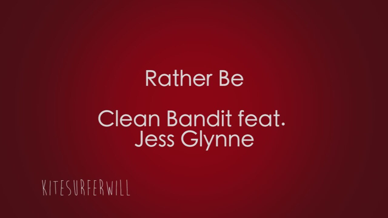 Clean Bandit Feat Jess Glynne - Rather Be (lyrics ...