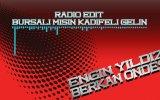 Engin Yıldız Ft. Berkan Öndeş - Bursalı Mısın Kadifeli Gelin ( Radio Edit)