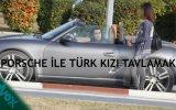 Porsche İle Türkiye'de Türk Kızı Tavlamak